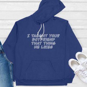 I taught your boyfriend hoodie navy